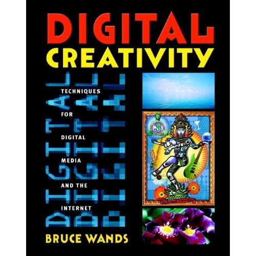 Digital Creativity: Techniques for Digital Media and the Internet by Bruce Wands (2001-06-15)