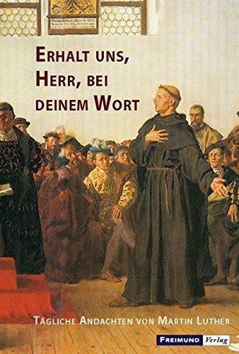 Erhalt uns, Herr, bei deinem Wort: Tägliche Andachten von Martin Luther