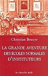 La grande aventure des écoles normales d'instituteurs par Bouyer