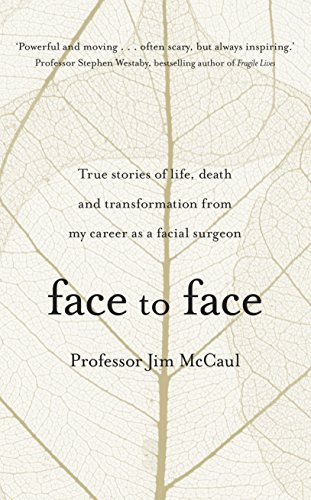 Read Face To True Stories Of Life Death And Transformation From My Career As A Facial Surgeon Online Book By Professor Jim McCaul