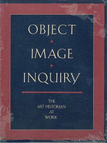 Object, Image, Inquiry: The Art Historian at Work