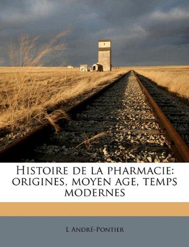 Histoire de La Pharmacie: Origines, Moyen Age, Temps Modernes