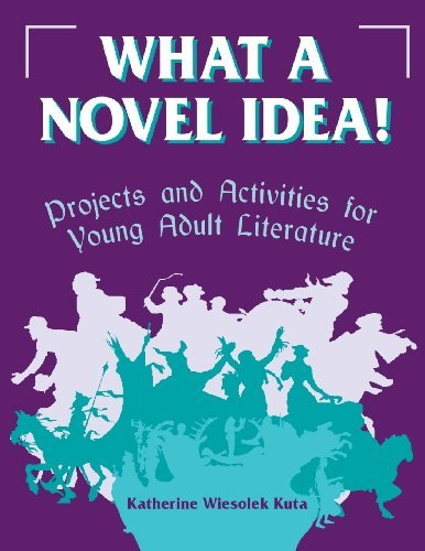 What a Novel Idea: Project and Activities for Young Adult Literature (English Edition) por Katherine Wiesolek Kuta