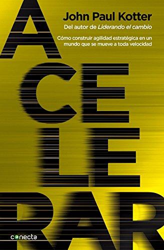 Acelerar: Cómo construir agilidad estratégica en un mundo que se mueve a toda velocidad (CONECTA) por John Kotter