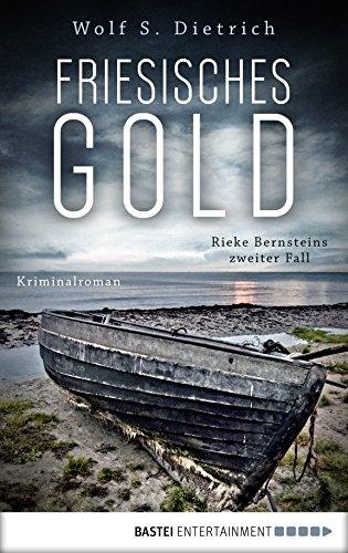 Friesisches Gold: Rieke Bernsteins zweiter Fall. Kriminalroman (Kommissarin Bernstein 2)