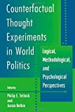 Counterfactual Thought Experiments in World Politics: Logical, Methodological and Psychological Perspectives