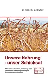 Unsere Nahrung - unser Schicksal: Alles über Ursachen, Verhütung und Heilbarkeit ernährungsbedingter Zivilisationskrankheiten (Aus der Sprechstunde) - Max Otto Bruker