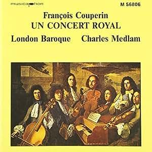 """François Couperin: Un Concert Royal (Sonate à 4 """"La Sultane"""" / Dizième Concert / Sonate """"La Françoise"""", from Les Nations / Treizième Concert """"Les Goûts Réünis"""", 1724 / Troisième Concert Royal) - London Baroque / Charles Medlam by N/A (1995-05-23)"""
