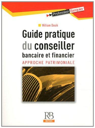 Guide pratique du conseiller bancaire et financier: Approche patrimoniale par William Dosik