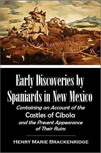 Early Discoveries by Spaniards in New Mexico: Containing an Account of the Castles of Cibola, and the Present Appearance of Their Ruins (1857) (English Edition)