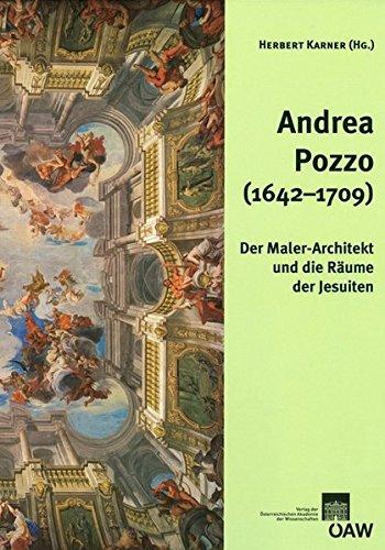 Andrea Pozzo (1642-1709): Der Maler-Architekt und die Räume der Jesuiten (Veröffentlichungen der...