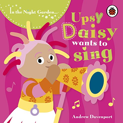In the Night Garden: Upsy Daisy Wants to Sing por BBC