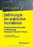 Einführung in den praktischen Journalismus: Mit genauer Beschreibung aller Ausbildungswege Deutschland · Österreich · Schweiz (Journalistische Praxis) von Walther von La Roche (27. April 2013) Taschenbuch