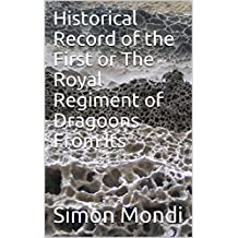 Historical Record of the First or The Royal Regiment of Dragoons From Its