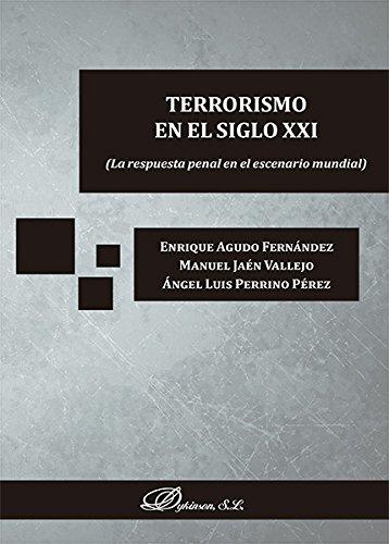 Terrorismo en el siglo XXI. La respuesta penal en el escenario mundial