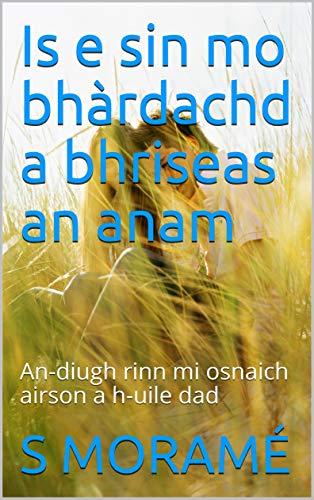 Is e sin mo bhàrdachd a bhriseas an anam: An-diugh rinn mi osnaich airson a h-uile dad (Scots Gaelic Edition)