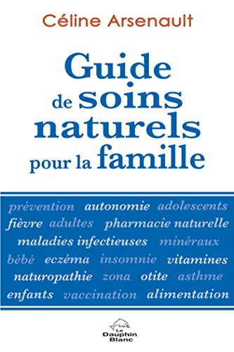 Guide de soins naturels pour la famille N.E. (Santé) par Céline Arsenault