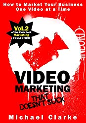 Video Marketing That Doesn't Suck - How to Market Your Business One Video at a Time (Punk Rock Marketing Collection Book 2) (English Edition)