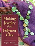Making Jewelry from Polymer Clay by Sophie Arzalier (2010-07-23)