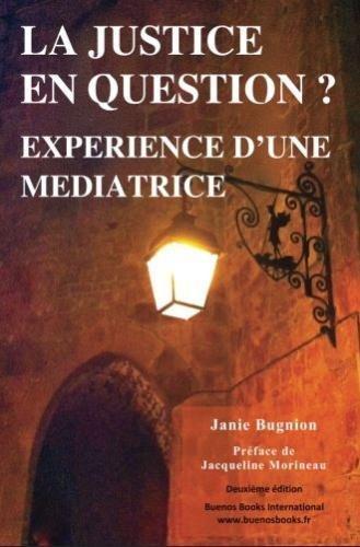 La justice en question? Experience d'une mediatrice - Une exploration pluridisciplinaire de la mediation dans les contextes penal, social et sanitaire par Janie Bugnion