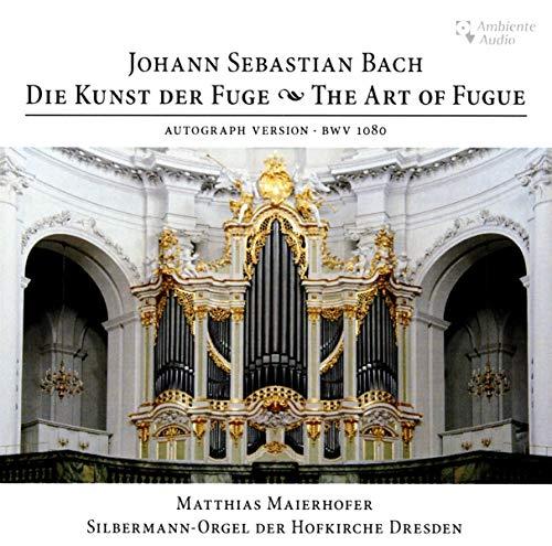 Preisvergleich Produktbild Johann Sebastian Bach: Die Kunst der Fuge - The Art of Fugue - Autograph Version - Silbermann-Orgel Hofkirche Dresden