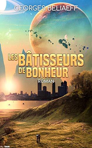 Les Bâtisseurs de Bonheur - Georges Beliaeff (2018) sur Bookys