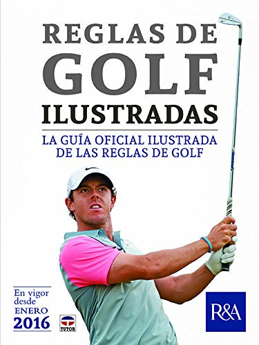 Reglas De Golf Ilustradas por Royal & Ancient Golf Club of St. Andrews