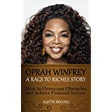 OPRAH WINFREY: A RAGS TO RICHES STORY. How to overcome obstacles and achieve financial success. Learn how Oprah Winfrey went from the shadows to the spotlight ... (MINI BIOGRAPHIES Book 2) (English Edition)