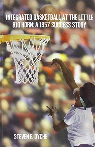 Integrated Basketball at the Little Big Horn: A 1957 Success Story by Steven E. Dyche (2015-08-26) par Steven E. Dyche