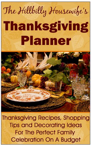 ife's Thanksgiving Planner - Thanksgiving Recipes, Shopping Tips and Decorating Ideas For the Perfect Family Celebration On A Budget (English Edition) (Hillbilly Ideen)