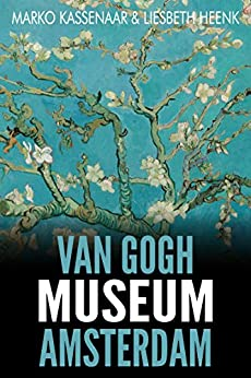 Van Gogh Museum Amsterdam: Highlights of the Collection (Amsterdam Museum Guides Book 3) by [Kassenaar, Marko, Heenk, Liesbeth]