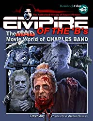 Empire of the 'B's: The Mad Movie World of Charles Band by Dave Jay (2014-01-16)