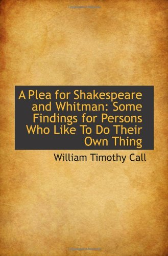 A Plea for Shakespeare and Whitman: Some Findings for Persons Who Like To Do Their Own Thing