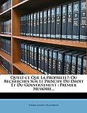Qu'est-Ce Que La Propriete? Ou Recherches Sur Le Principe Du Droit Et Du Gouvernement: Premier Memoire... - Nabu Press - 03/03/2012