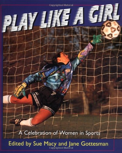 Play Like a Girl: A Celebration of Women in Sports (Henry Holt Young Readers S.)