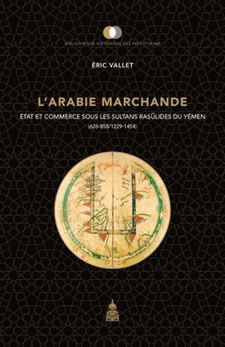 L'Arabie marchande : Etat et commerce sous les sultans raslides du Ymen (626-858/1229-1454)