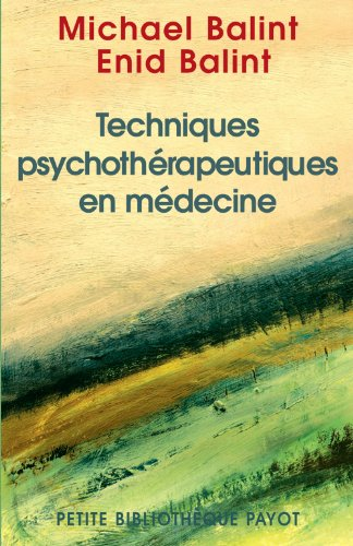 Techniques psychothérapeutiques en médecine par Michael Balint