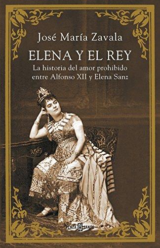 Elena y el rey : la historia del amor prohibido entre Alfonso XII y Elena Sanz (BIOGRAFIAS Y MEMORIAS)