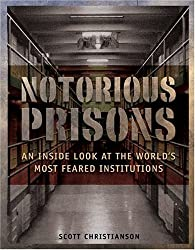 Notorious Prisons: An Inside Look at the World's Most Feared Institutions by Scott Christianson (2004-11-01)