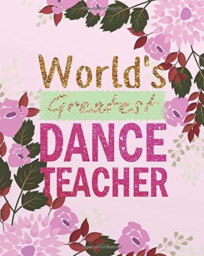 World's greatest dance teacher: Dance Teacher Notebook/Dance teacher quote Dance teacher gift  appreciation journal Lined Composition Notebook 132 ... teacher appreciation gift notebook Series) por Keira Lewis K.