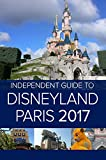 The Independent Guide to Disneyland Paris 2017 (English Edition)