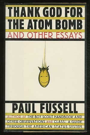 Thank God for the Atom Bomb and Other Essays by Paul Fussell (10-Jun-1905) Hardcover