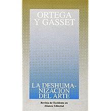 La deshumanizacion del arte y otros ensayos de estetica (OBRAS DE JOSE ORTEGA Y GASSET) (Obras De Jose Ortega Y Gasset/ Works of Jose Ortega Y Gasset) (Spanish Edition) by Ortega y Gasset, Jose (2006) Paperback