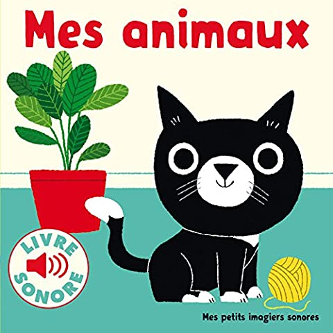 Mes animaux: 6 images à regarder, 6 sons à
