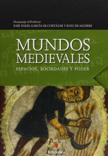 Mundos medievales: espacios, sociedades y poder: Homenaje al profesor José Ángel García de Cortazar y Ruiz de Aguirre: 2 (Historia) por Beatriz Arízaga Bolumburu