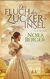 Der Fluch der Zuckerinsel: Roman (EDITION CARAT / Liebe und Leidenschaft) - Nora Berger