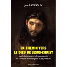 En chemin vers le Dieu de Jésus-Christ: Anthologie personnelle commentée de spirituels, de théologiens et de penseurs