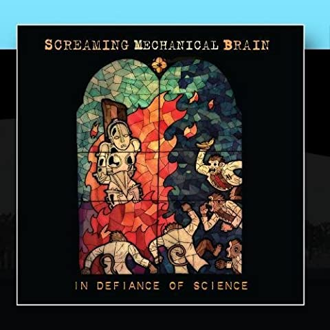 In Defiance of Science by Screaming Mechanical Brain