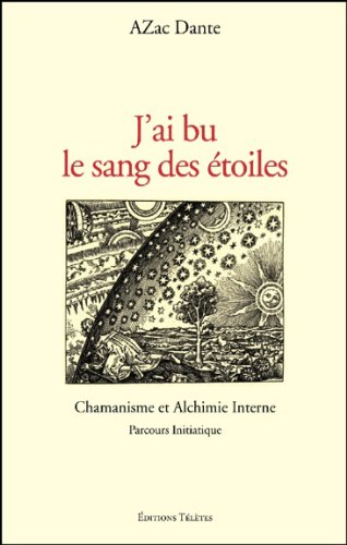 J'ai bu le sang des étoiles - Chamanisme et Alchimie Interne par AZac Dante
