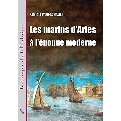 Les marins d'Arles à l'époque moderne (Le temps de l'histoire)
